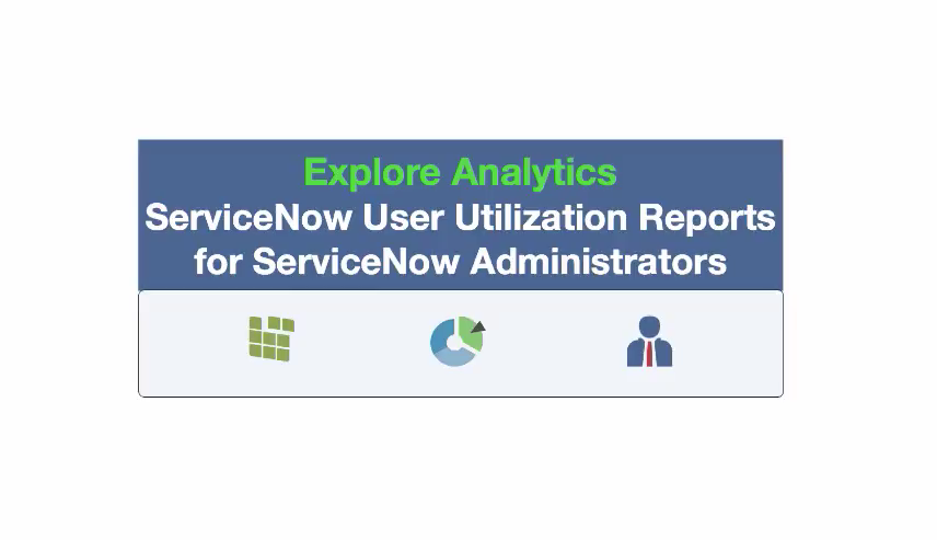 User Utilization Reports for ServiceNow Administrators